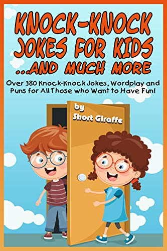 Knock-Knock Jokes for Kids ...and Much More: a Fine Selection of Over 380 Knock-Knock Jokes, Wordplay and Puns that Will Make Kids and the Whole Family Laugh Their Heads Off! (English Edition)