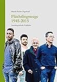 Flüchtlingswege 1945-2015: Autobiografische Einblicke