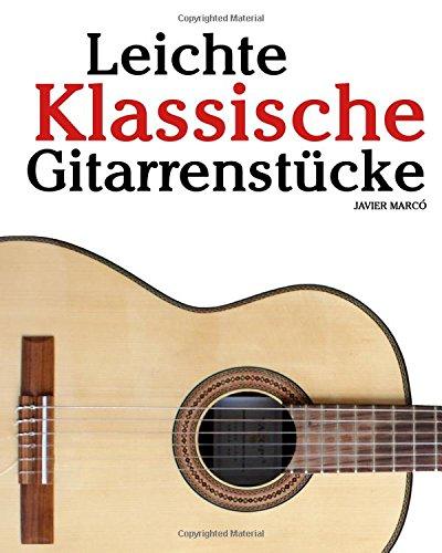 Leichte Klassische Gitarrenstücke: In Tabulatur und Noten. Mit Musik von Bach, Mozart, Beethoven, Tschaikowsky und anderen.
