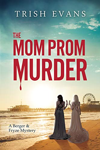 The Mom Prom Murder (Berger and Fryze Mysteries Book 1) by [Trish Evans]