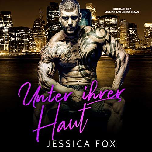 Unter ihrer Haut: Eine Bad Boy Milliardär Liebesroman Titelbild