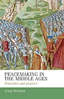 Peacemaking in the Middle Ages: Principles and Practice (Manchester Medieval Studies)
