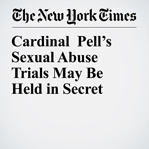 Cardinal Pell's Sexual Abuse Trials May Be Held in Secret copertina