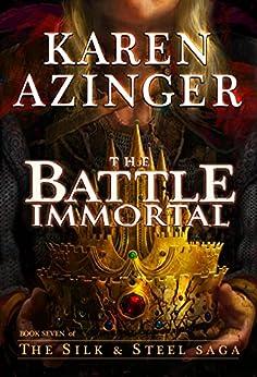 The Battle Immortal (The Silk & Steel Saga Book 7) by [Karen Azinger]