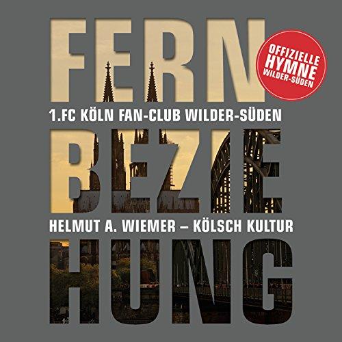 Fernbeziehung (Offizielle Hymne des 1. Fc Köln Fanclub Wilder Süden)