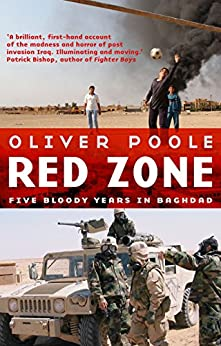 Red Zone: Five Bloody Years in Baghdad (Blood and Treasure Book 2) by [Oliver Poole]