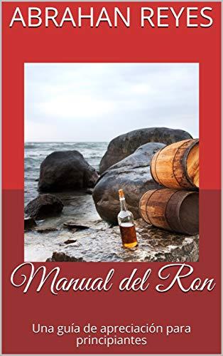 Manual del Ron: Una guía de apreciación para principiantes ...