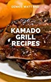 KAMADO GRILL RECIPES : Your Interesting Barbecue Recipes And Guide