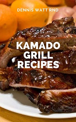 KAMADO GRILL RECIPES : Your Interesting Barbecue Recipes And Guide (English Edition)