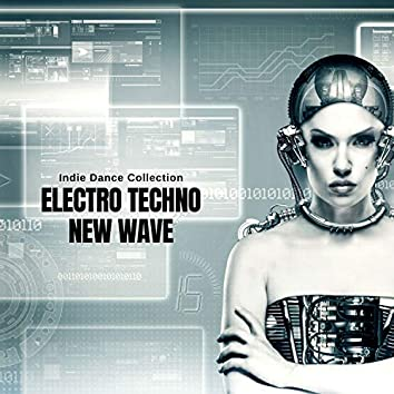 Electro Techno New Wave - Indie Dance Collection