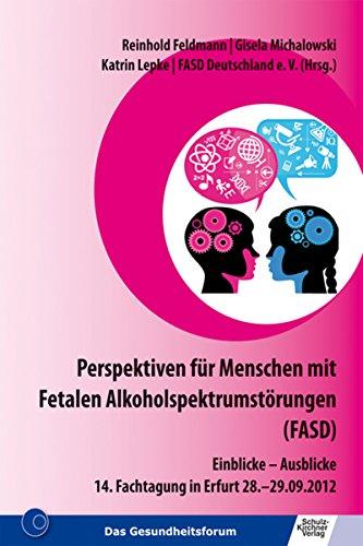 Perspektiven für Menschen mit Fetalen Alkoholspektrumstörungen (FASD): Einblicke - Ausblicke 14. Fachtagung in Erfurt 28.-29.09.2012