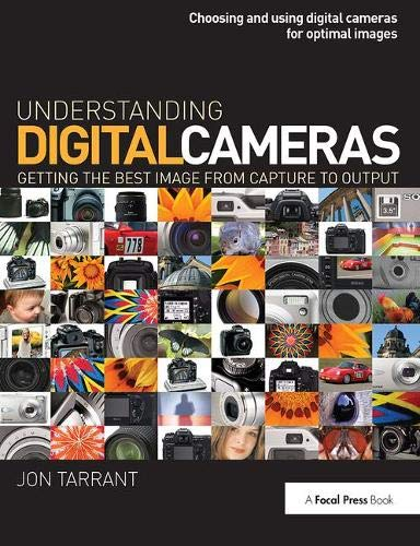 Understanding Digital Cameras: Getting the Best Image from Capture to Output