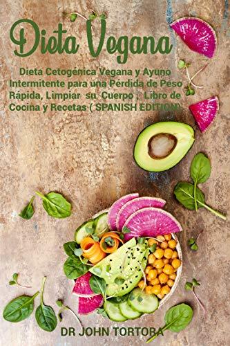 Dieta Vegana: Dieta Cetogénica Vegana y Ayuno Intermitente para una Pérdida de Peso Rápida,Limpia