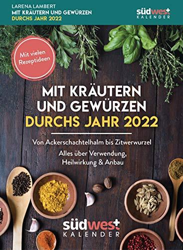 Mit Kräutern und Gewürzen durchs Jahr 2022 Tagesabreißkalender - Von Augentrost bis Zitwerwurzel. Alles über Verwendung, Heilwirkung & Anbau - mit vielen Rezeptideen