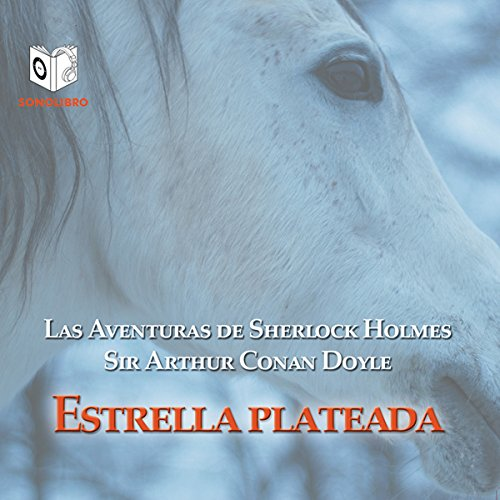 Estrella plateada [Silver Blaze]                   By:                                                                                                                                 Arthur Conan Doyle                               Narrated by:                                                                                                                                 Sonolibro                      Length: 56 mins     Not rated yet     Overall 0.0
