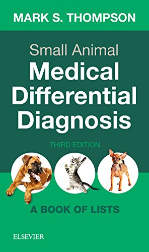 Compare Textbook Prices for Small Animal Medical Differential Diagnosis: A Book of Lists, 3e 3 Edition ISBN 9780323498302 by Thompson DVM  DABVP(Canine and Feline), Mark