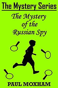 The Mystery of the Russian Spy (The Mystery Series Short Story Book 10) by [Paul Moxham]