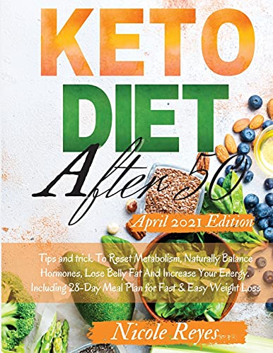Keto Diet After 50: The Complete Guide to Ketogenic Diet for Women and Man Over 50. Tips and trick To Reset Metabolism, Naturally Balance Hormones, ... Fast & Easy Weight Loss . April 2021 Edition