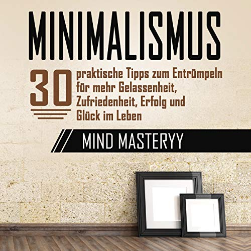 Minimalismus [Minimalism: 30 Practical Tips for Clearing out for More Serenity, Satisfaction, Success and Happiness in Life] audiobook cover art
