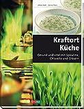 Kraftort Küche: Gesund und vital mit Spirulina, Chlorella und Gräsern (Standard)