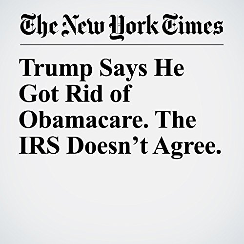 Trump Says He Got Rid of Obamacare. The IRS Doesn't Agree. copertina
