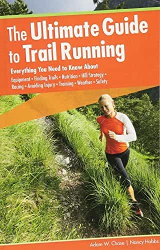 The Ultimate Guide to Trail Running, 2nd: Everything You Need to Know About Equipment * Finding Trails * Nutrition * Hill Strategy * Racing * Avoiding ... * Weather * Safety (English Edition)