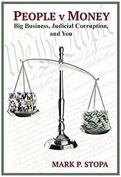 People v Money: Big Business, Judicial Corruption, and You by [Mark Stopa]