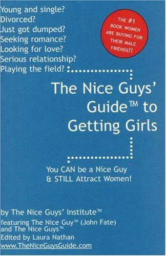 The Nice Guys' GuideTM to Getting Girls: Vol. 1