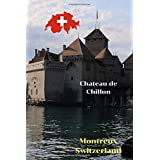 Chateau de Chillon, Montreux Switzerland: Travel Journal/Notebook 6x9 Lined, Memory Book, Travel Journal, Diary To Record Your Thoughts,  Graduation Gift,  for Him and Her ... People Who Love To Travel (Travel Journals)