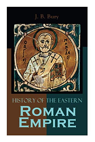 History of the Eastern Roman Empire: From the Fall of Irene to the Accession of Basil I.