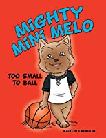 Mighty Mini Melo: Too Small to Ball
