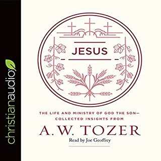 Jesus     The Life and Ministry of God the Son - Collected Insights from A. W. Tozer              By:                                                                                                                                 A.W. Tozer                               Narrated by:                                                                                                                                 Joe Geoffrey                      Length: 4 hrs and 6 mins     1 rating     Overall 5.0