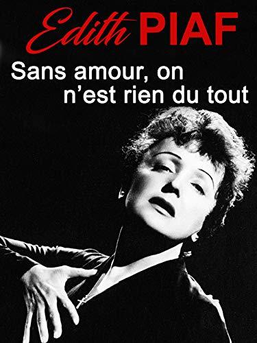 Piaf, Sans amour on n'est rien du tout