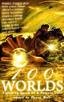 100 Worlds: Lightning-Quick SF and Fantasy Tales by [Milo James Fowler, Cheryl A Warner, Jason Lairamore, Stephen Sottong, Theodore Kanbe, Von Rupert, Robert Lowell Russell, Chuck Von Nordheim, Simon Kewin, Carly Berg]