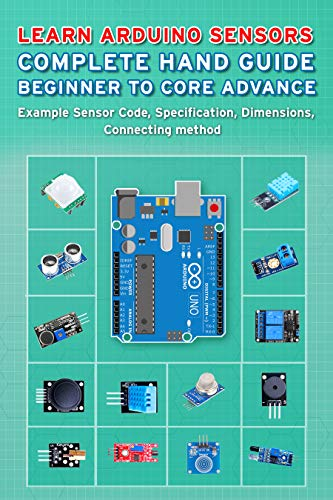 LEARN ARDUINO SENSORS COMPLETE HAND GUIDE BEGINNER TO CORE ADVANCE: Example Sensor Code, Specification, Dimensions, Connecting method (English Edition)
