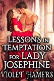 Lessons in Temptation for Lady Josephine: A Steamy Historical Regency Romance Novel