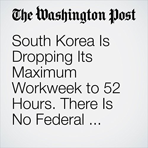 South Korea Is Dropping Its Maximum Workweek to 52 Hours. There Is No Federal Limit in the United States. copertina