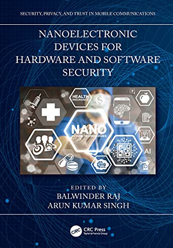 Nanoelectronic Devices for Hardware and Software Security (Security, Privacy, and Trust in Mobile Communications) (English Edition)