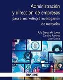 Administración y dirección de empresas para el marketing e investigación de mercados (Economía y Empresa)