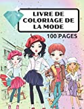 Livre de coloriage de la mode, 100 pages: Modèles de mode uniques et mignons pour les filles