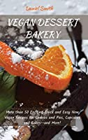 Vegan Dessert Bakery: More than 50 Exciting Quick and Easy New Vegan Recipes for Cookies and Pies, Cupcakes and Cakes--and More!