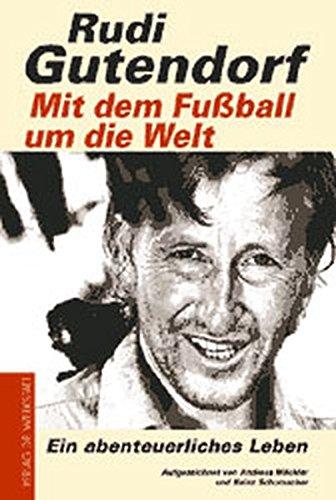 Mit dem Fußball um die Welt.: Ein abenteuerliches Leben