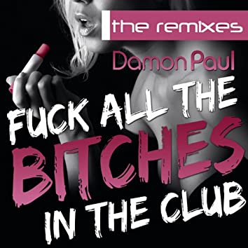 Fuck All The Bitches In The Club (The Remixes)