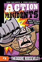 Action Presidents #3: Theodore Roosevelt! (Action Presidents (3))