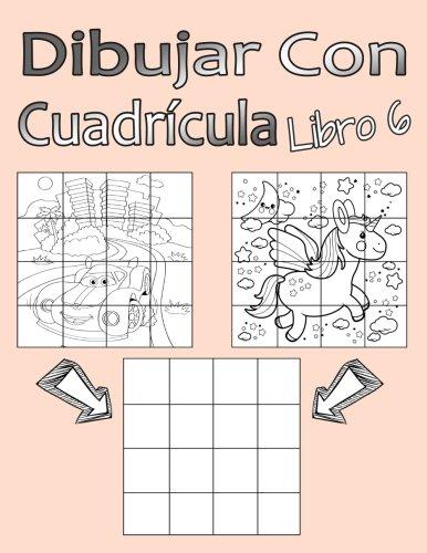 Dibujar Con Cuadrícula Libro 6: Dibujo simple para niños con sistema de cua-drícula, paso a paso, aprender a dibujar, adecu-ado para principiantes y avanzados