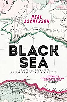 Black Sea: Coasts and Conquests: From Pericles to Putin (English Edition) van [Neal Ascherson]