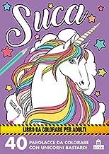 Permalink to Suca. 40 parolacce da colorare con unicorni bastardi PDF
