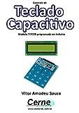 Controle de Teclado Capacitivo Modelo TTP229 programado no Arduino (Portuguese Edition)