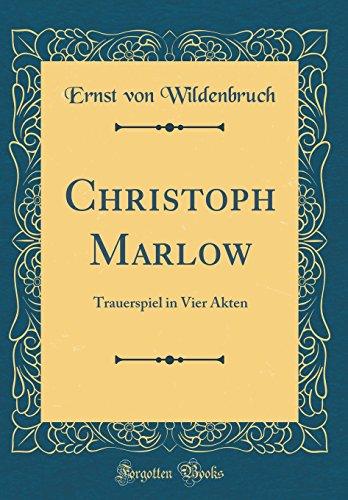 Christoph Marlow: Trauerspiel in Vier Akten (Classic Reprint)