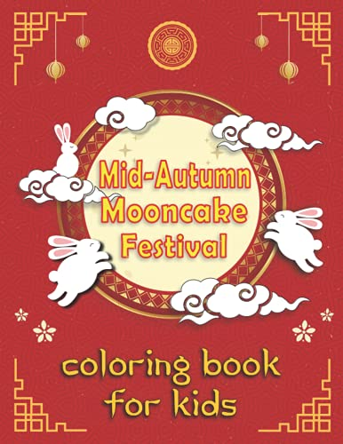 Mid-Autumn Mooncake Festival Coloring Book For Kids: Celebrating Chinese Mooncake Festival Gift Ideas For Boys And Girls, Cute Coloring Illustrations ... For Chinese Culture (Fun Chinese Festivals)